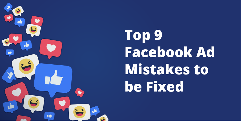 Top 9 Facebook Ad Mistakes to be Fixed