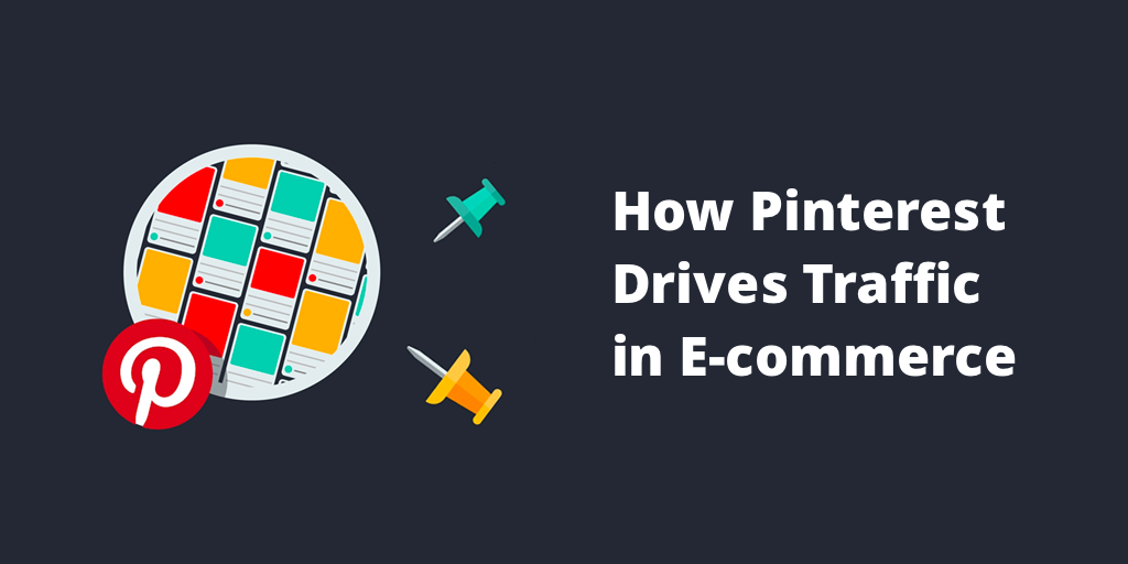 How Pinterest Drives Traffic in E-commerce