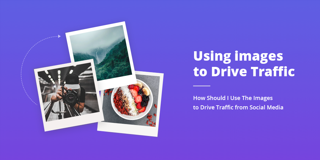 Using Images to Drive Traffic